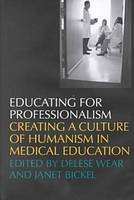Educating for Professionalism: Creating a Culture of Humanism in Medical Education (Hardback)