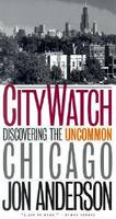 City Watch: Discovering the Uncommon Chicago (Paperback)