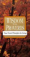 Wisdom from Proverbs: Wisdom from Proverbs: Time-Tested Principles for Living (Paperback)