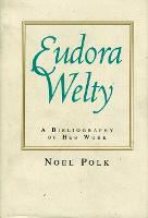 Eudora Welty: A Bibliography of Her Work (Hardback)