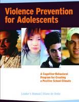 Violence Prevention for Adolescents, Leader's Manual: A Cognitive-Behavioral Program for Creating a Positive School Climate