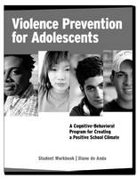 Violence Prevention for Adolescents, Student Workbook: A Cognitive-Behavioral Program for Creating a Positive School Climate (Paperback)