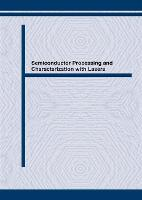 Semiconductor Processing and Characterization with Lasers: Applications in Photovoltaics - Proceedings of the First International Symposium, Stuttgart, Germany, 1994 - Materials Science Forum v173-174. (Hardback)