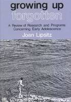 Growing Up Forgotten: Review of Research and Progress Concerning Early Adolescence (Paperback)