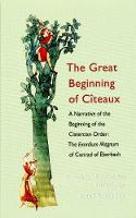 The Great Beginning of Citeaux: A Narrative of the Beginning of the Cistercian Order - Cisterican Fathers Series 72 (Hardback)