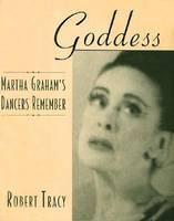 Goddess: Martha Graham's Dancers Remember (Hardback)