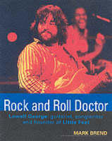 Rock and Roll Doctor: Lowell George - Guitarist, Songwriter and Founder of Little Feat (Paperback)