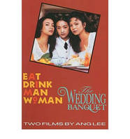Eat Drink Man Woman/the Wedding Banquet/Two Films (Paperback)