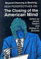 Beyond Cheering and Bashing: New Perspectives on the Closing of the American Mind (Hardback)