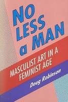 No Less a Man: Masculist Art in a Feminist Age (Paperback)