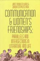 Communication and Women's Friendships: Parallels and Intersections in Literature and Life (Paperback)