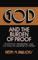 God and the Burden of Proof: Plantinga, Swinburne, and the Analytic Defense of Theism (Hardback)