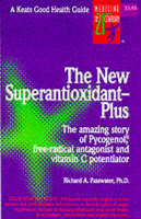 The New Super Antioxidant-plus: Amazing Story of Pycnogenol, Free-radical Antagonist and Vitamin C Potentiator - Good Health Guides (Paperback)