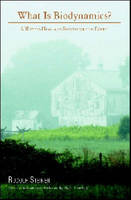 What is Biodynamics?: A Way to Heal and Revitalize the Earth (Paperback)