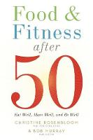 Food and Fitness After 50: Eat Well, Move Well, Be Well (Paperback)