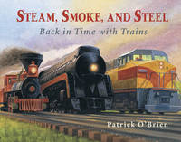 Steam, Smoke, and Steel: Back in Time with Trains (Paperback)