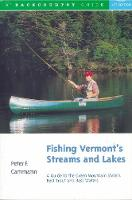 Fishing Vermont's Streams and Lakes: A Guide to the Green Mountain State's Best Trout and Bass Waters (Paperback)