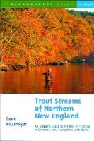 Trout Streams of Northern New England: A Guide to the Best Fly-Fishing in Vermont, New Hampshire, and Maine - Trout Streams (Paperback)