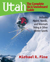 Utah: The Complete Ski and Snowboard Guide