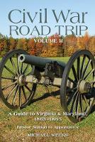 Civil War Road Trip, Volume II: A Guide to Virginia & Maryland, 1863-1865 (Paperback)
