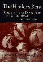 The Healer's Bent: Solitude and Dialogue in the Clinical Encounter - Relational Perspectives Book Series 30 (Hardback)