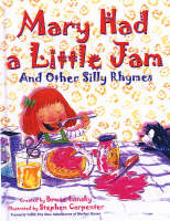 Mary Had a Little Jam: And Other Silly Rhymes (Hardback)