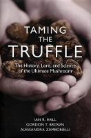 Taming the Truffle: The History, Lore, and Science of the Ultimate Mushroom (Hardback)