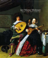 Jan Miense Molenaer: Painter of the Dutch Golden Age (Hardback)