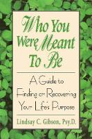 Who You Were Meant to Be: A Guide to Finding or Recovering Your Life's Purpose (Paperback)
