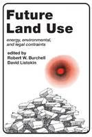 Future Land Use: Energy, Environmental, and Legal Constraints (Hardback)