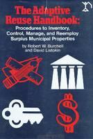 The Adaptive Reuse Handbook: Procedures to Inventory, Control, Manage and Re-employ Surplus Municipal Properties (Hardback)