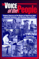 The Voice of the People: Primary Sources on the History of American Labor, Industrial Relations, and Working-Class Culture (Paperback)