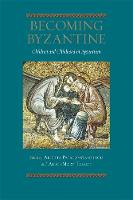 Becoming Byzantine - Children and Childhood in Byzantium (Paperback)