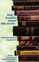 Close Encounters Between Bible and Film: An Interdisciplinary Engagement (Hardback)