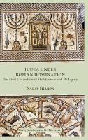 Judea Under Roman Domination: The First Generation of Statelessness and Its Legacy (Hardback)