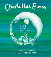 Charlotte's Bones: The Beluga Whale in a Farmer's Field - Tilbury House Nature Book (Hardback)
