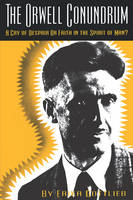 """The Orwell Conundrum: A Cry of Despair or Faith in the """"Spirit of Man?"""" (Paperback)"""