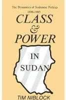 Class and Power in Sudan: The Dynamics of Sudanese Politics, 1898-1985 (Paperback)