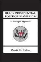 Black Presidential Politics in America: A Strategic Approach - SUNY series in African American Studies (Paperback)