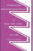 Formulating American Indian Policy in New York State, 1970-1986 (Paperback)
