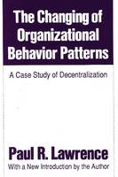 The Changing of Organizational Behaviour Patterns: A Case Study of Decentralization (Paperback)