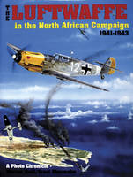 The Luftwaffe in the North African Campaign 1941-1943: A Photo Chronicle (Hardback)