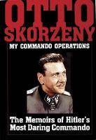 Otto Skorzeny: My Commando Operations: The Memoirs of Hitleras Most Daring Commando (Hardback)