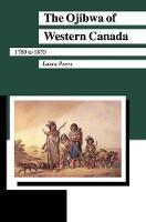 The Ojibwa of Western Canada 1780-1870 - Manitoba Studies in Native History (Hardback)
