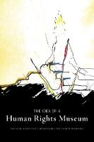 The Idea of a Human Rights Museum - Human Rights and Social Justice Series (Hardback)