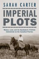 Imperial Plots: Women, Land, and the Spadework of British Colonialism on the Canadian Prairies (Hardback)
