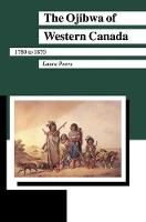 The Ojibwa of Western Canada 1780-1870 - Manitoba Studies in Native History (Paperback)