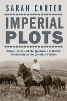 Imperial Plots: Women, Land, and the Spadework of British Colonialism on the Canadian Prairies (Paperback)