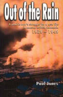 Out of The Rain: A prairie boy's struggle for a new life in coastal British Columbia, 1939-1949 (Paperback)