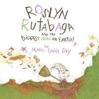 Roslyn Rutabaga and the Biggest Hole on Earth! (Hardback)